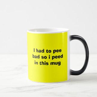 I had to pee bad so i peed in this mug