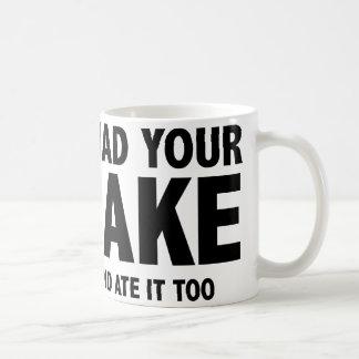 I Had Your Cake And I Ate It Too Coffee Mug