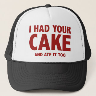 I Had Your Cake And I Ate It Too Trucker Hat