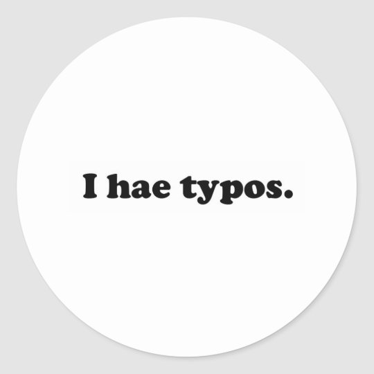 I hae typos - black classic round sticker