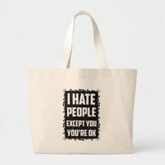 I haite people except you you're ok large tote bag