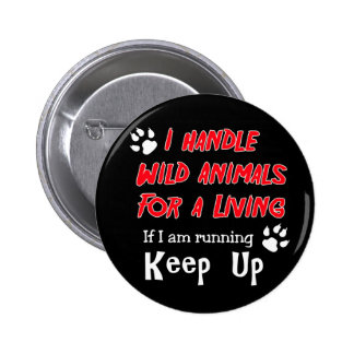 I Handle Wild Animals For A Living 2 Inch Round Button