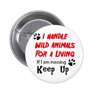 I Handle Wild Animals For A Living Button