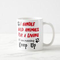 I Handle Wild Animals For A Living Coffee Mug