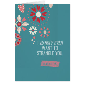 I Hardly Ever Want To Strangle You Card
