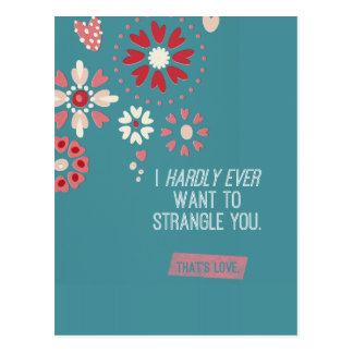 I Hardly Ever Want To Strangle You Postcard