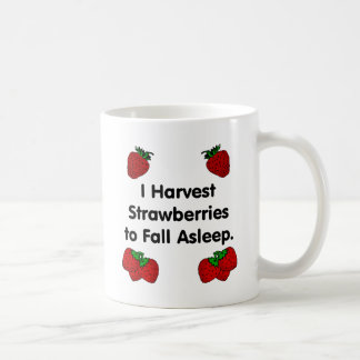 I harvest strawberries to fall asleep coffee mug