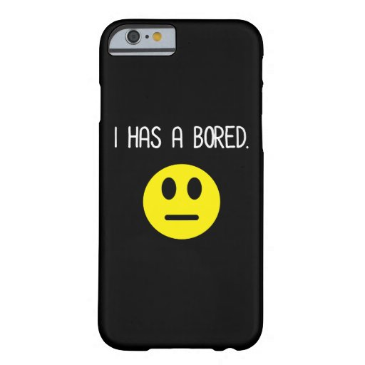 I Has A Bored Funny Boredom Emoji Barely There iPhone 6 Case