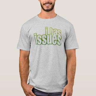 I Has Issues T-Shirt