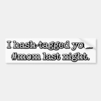 I hash-tagged your mom last night. car bumper sticker