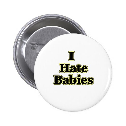 I hate babies pinback button