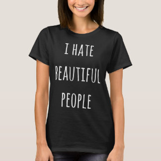 I Hate Beautiful People T-Shirt