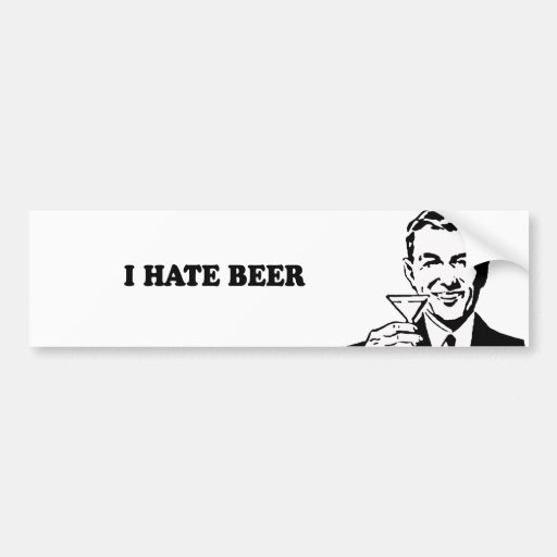 I HATE BEER T-shirt Bumper Stickers