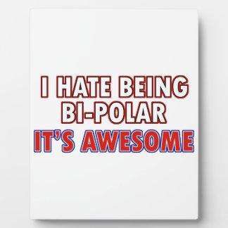 I hate being Bi-Polar Photo Plaques