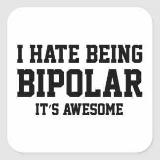 I Hate Being Bipolar. It's Awesome. Square Sticker