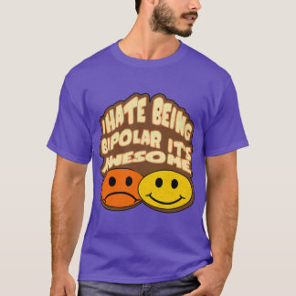 I Hate Being Bipolar It's Awesome! T-Shirt