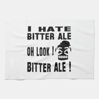I hate Bitter Ale. Hand Towels