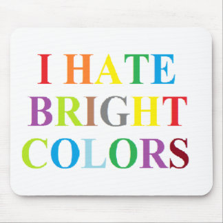 I HATE BRIGHT COLORS MOUSE PAD