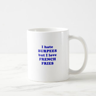 I Hate Burpees but I Love French Fries Coffee Mug