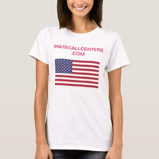 I hate call centers! apparel. T-Shirt