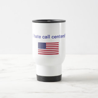 I hate call centers! Gifts Travel Mug