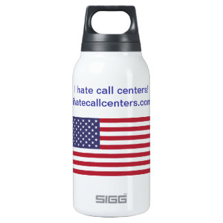 I hate call centers! insulated water bottle