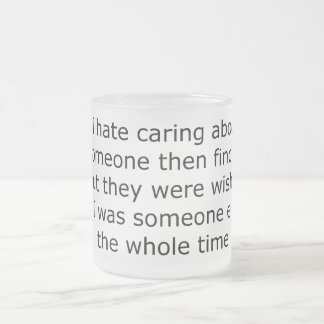 I HATE CARING ABOUT SOMEONE THEN FINDING OUT THEY MUGS