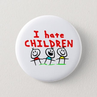 I hate children! button