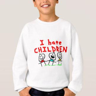 I hate children! sweatshirt