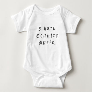 I hate country music. baby bodysuit