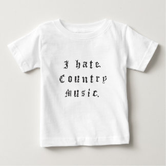 I hate country music. baby T-Shirt