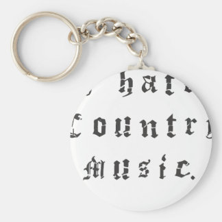 I hate country music. keychain