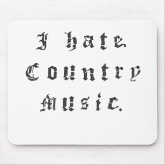 I hate country music. mouse pad