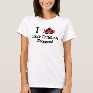 I hate Crazy Christmas shoppers T-Shirt