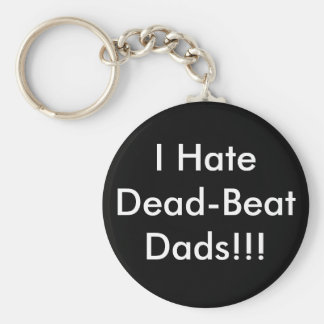 I Hate Dead-Beat Dads!!! Keychain