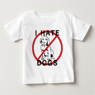 I Hate Dogs Baby T-Shirt