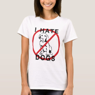 I Hate Dogs T-Shirt