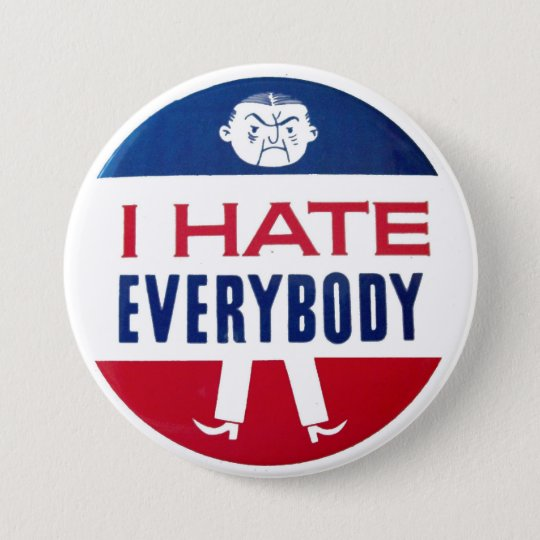 i_hate_everybody_button-rd84786604c3e4f1