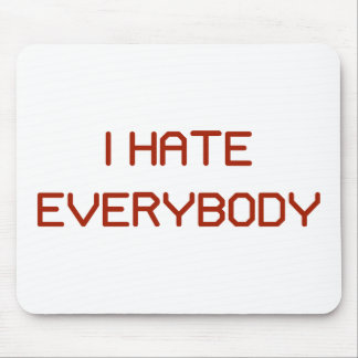 I Hate Everybody Mouse Pad