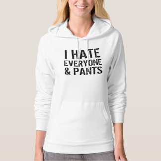 I Hate Everyone and Pants Hoodie