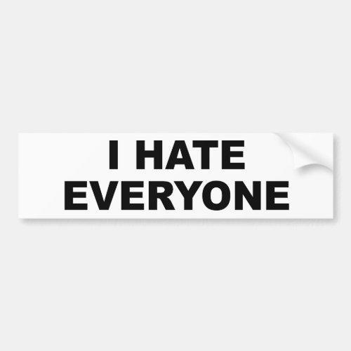 I HATE EVERYONE. BUMPER STICKER
