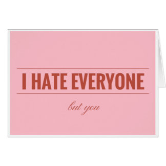 I hate everyone but you Valentine's card