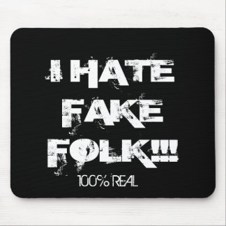 I HATE FAKE FOLK!!!, 100% REAL MOUSE PAD