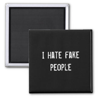 I hate fake people 2 inch square magnet