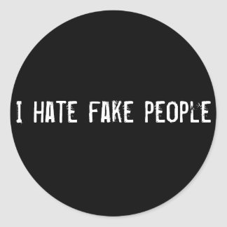 I hate fake people classic round sticker