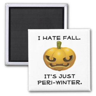I Hate Fall--It's Just Peri-Winter Magnet