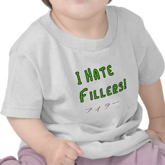 I hate Fillers! Tee Shirts
