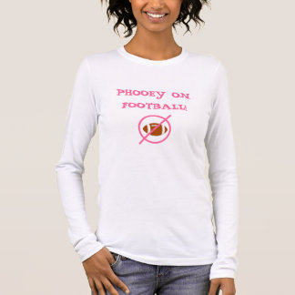 I Hate Football- Phooey on Football Long Sleeve T-Shirt
