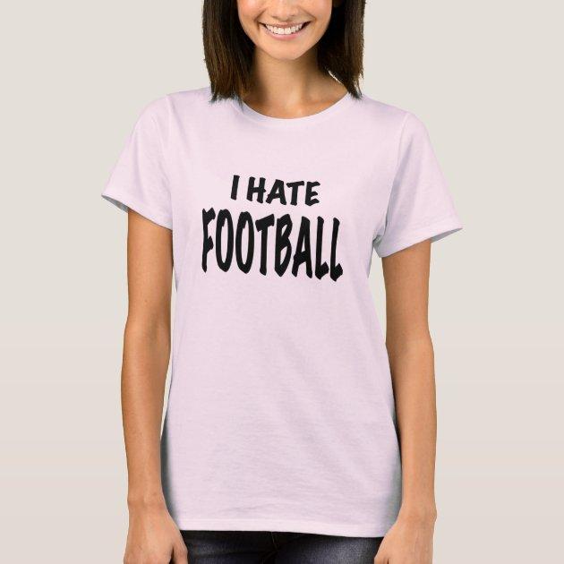 i hate football shirt
