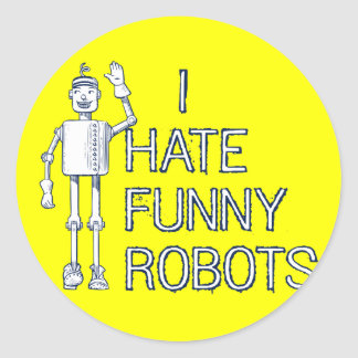 I Hate Funny Robots Classic Round Sticker